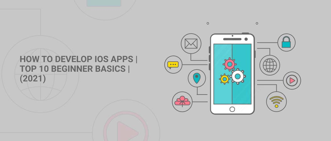 How to Develop iOS apps   Top 10 Beginner Basics   (2021)