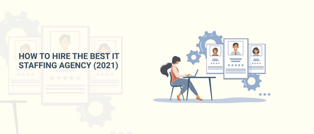How to Hire The Best IT Staffing Agency (2021)