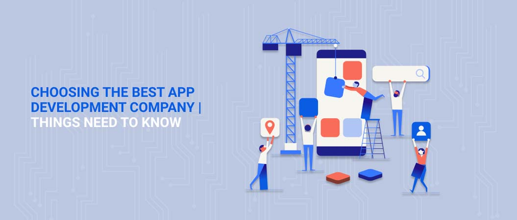choosing-the-best-app-development-company-things-need-to-know
