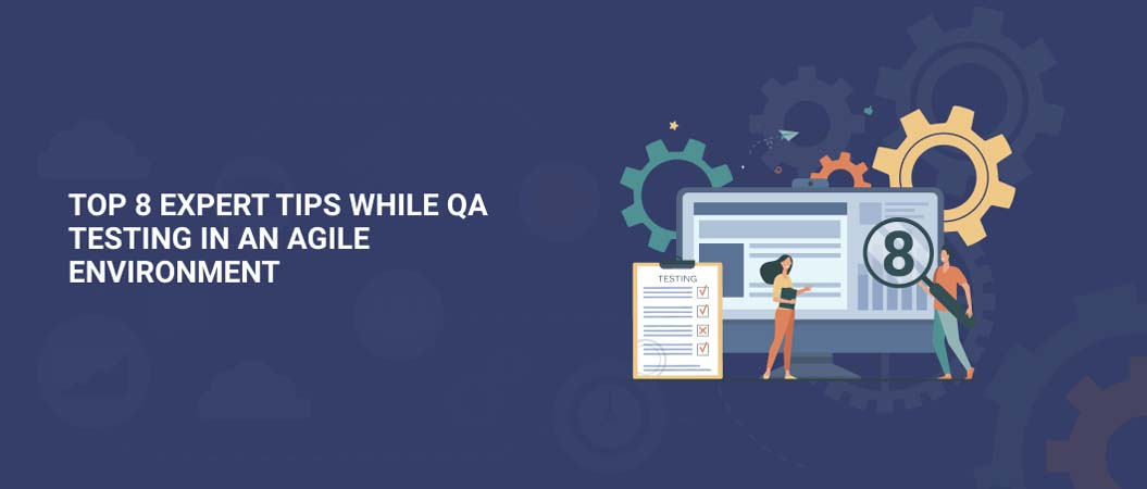 top-8-expert-tips-while-qa-testing-in-an-agile