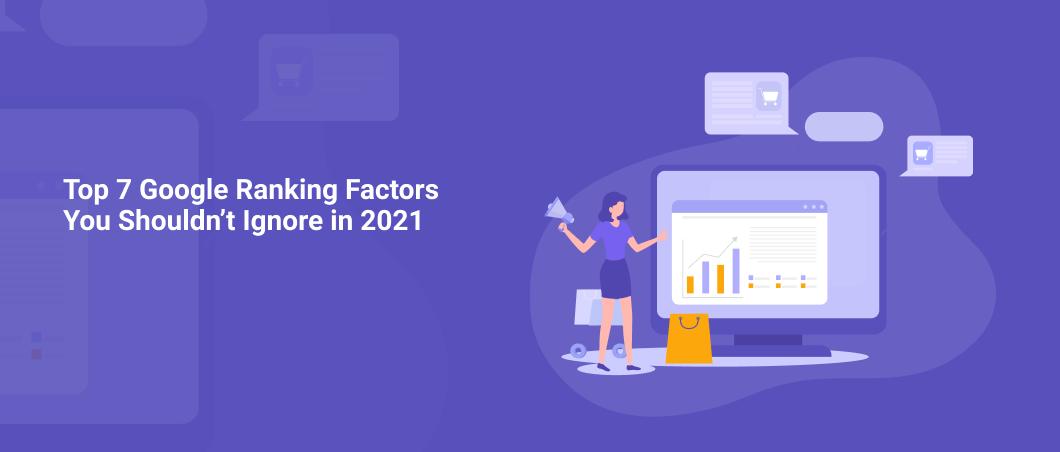 Top 7 Google Ranking Factors You Shouldn't Ignore in 2021