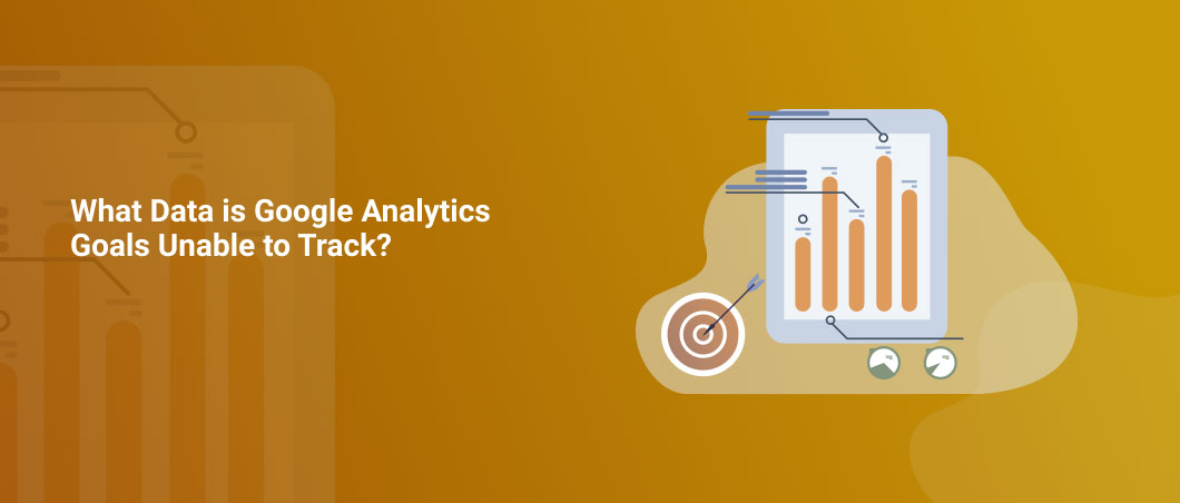 What Data is Google Analytics Goals Unable to Track_