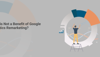 What is Not a Benefit of Google Analytics Remarketing